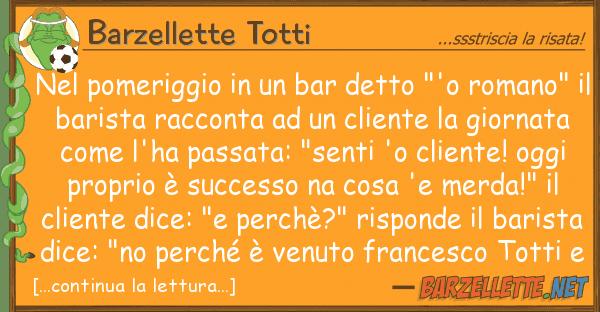 """Barzellette Totti pomeriggio bar detto """"'o roman"""