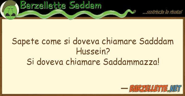 Barzellette Saddam sapete doveva chiamare sadddam h
