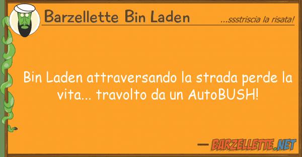 Barzellette Bin Laden bin laden attraversando strada perde