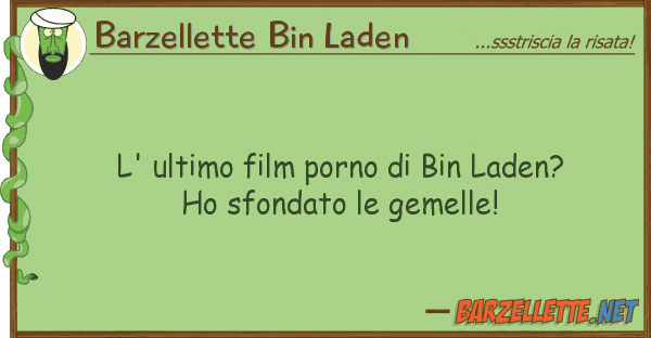Barzellette Bin Laden l' ultimo film porno bin laden? ho sf