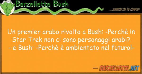 Barzellette Bush premier arabo rivolto bush: -perch?