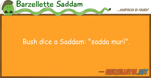 "Barzellette Saddam bush dice saddam: ""sadda mur?""."