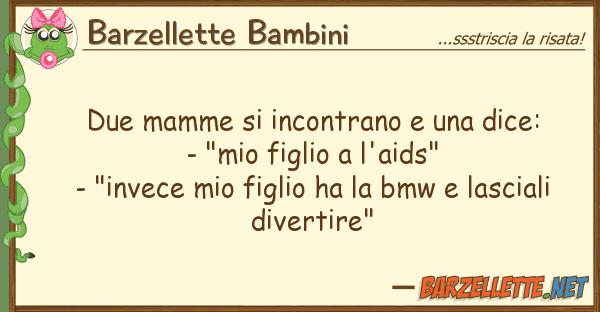 Barzellette Bambini due mamme incontrano dice: -