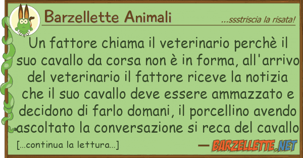 Barzellette Animali fattore chiama veterinario perch?