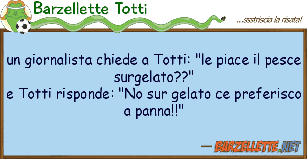 """Barzellette Totti giornalista chiede totti: """"le piace"""