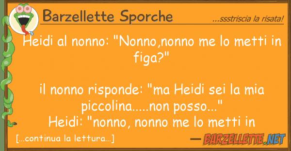 """Barzellette Sporche heidi nonno: """"nonno,nonno me metti"""