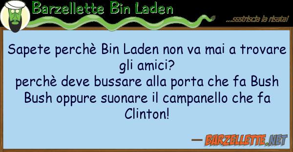 Barzellette Bin Laden sapete perch bin laden va mai tro