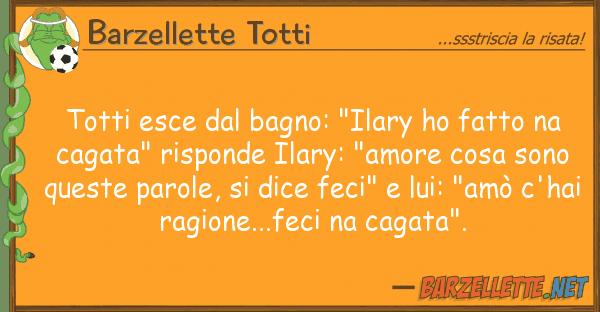 """Barzellette Totti totti esce bagno: """"ilary ho fatto na"""