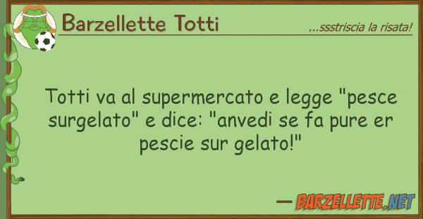 """Barzellette Totti totti va supermercato legge """"pesce"""