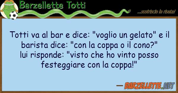 """Barzellette Totti totti va bar dice: """"voglio gelat"""