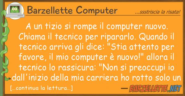 Barzellette Computer tizio rompe computer nuovo.