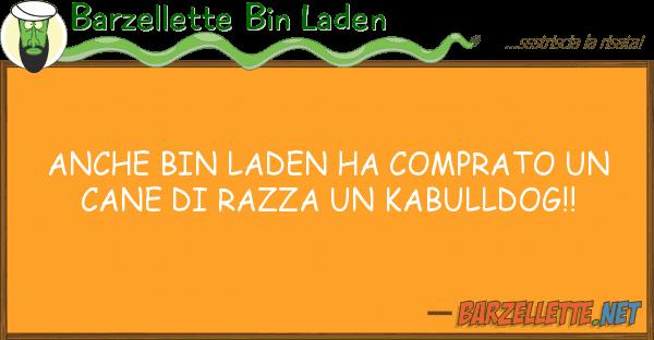 Barzellette Bin Laden bin laden ha comprato cane r