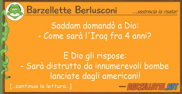 Barzellette Berlusconi saddam domand? dio: - sar? l'ir