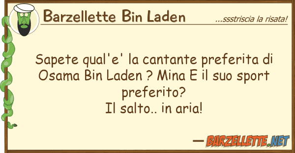 Barzellette Bin Laden sapete qual'e' cantante preferita