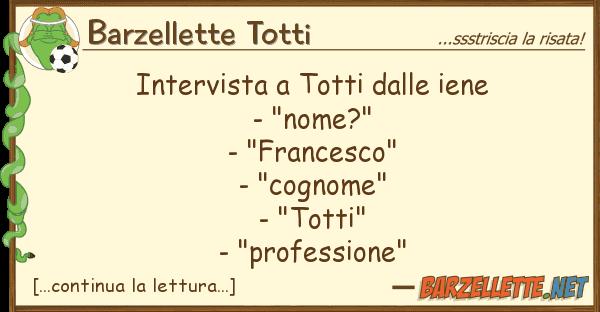 """Barzellette Totti intervista totti iene - """"nome?"""""""