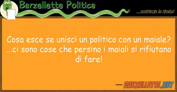 Barzellette Politica cosa esce unisci politico m