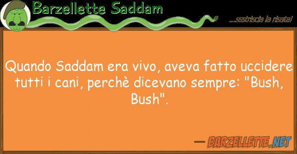 Barzellette Saddam quando saddam era vivo, aveva fatto ucci