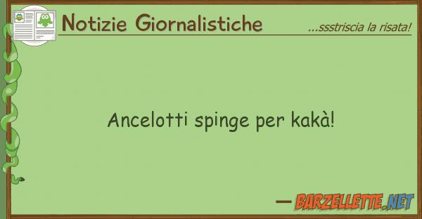 Notizie Giornalistiche ancelotti spinge kakà!