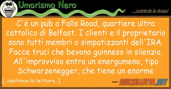 Umorismo Nero c'? pub falls road, quartiere ultra