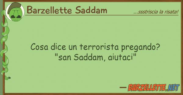 "Barzellette Saddam cosa dice terrorista pregando? ""san"