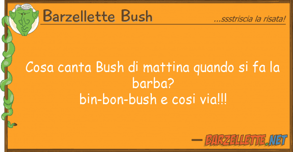 Barzellette Bush cosa canta bush mattina quando fa