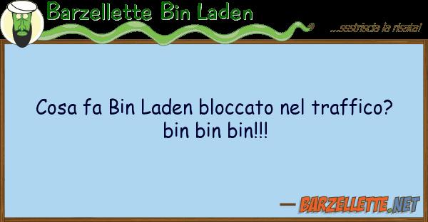 Barzellette Bin Laden cosa fa bin laden bloccato traffico?