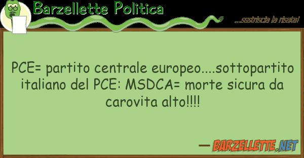 Barzellette Politica pce= partito centrale europeo....sottopa