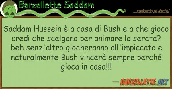 Barzellette Saddam saddam hussein ? casa bush