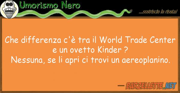 Umorismo Nero differenza c'? world trade ce