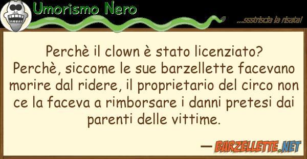 Umorismo Nero perch? clown ? stato licenziato? perc