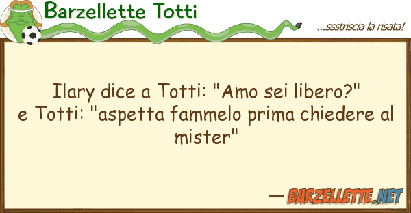 "Barzellette Totti ilary dice totti: ""amo sei libero?"""