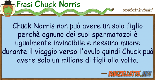Frasi Chuck Norris chuck norris pu? avere solo figli