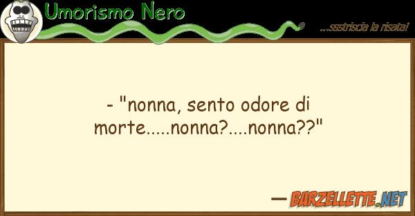 """Umorismo Nero - """"nonna, sento odore morte.....nonna"""