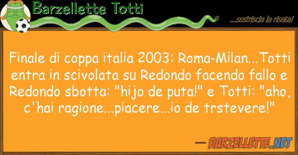 Barzellette Totti finale coppa italia 2003: roma-milan.