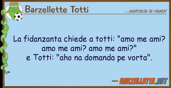 """Barzellette Totti fidanzanta chiede totti: """"amo me am"""