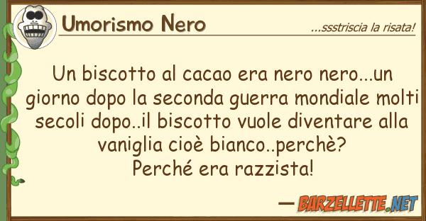 Umorismo Nero biscotto cacao era nero nero...un