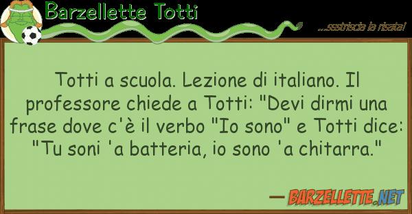 Barzellette Totti totti scuola. lezione italiano.