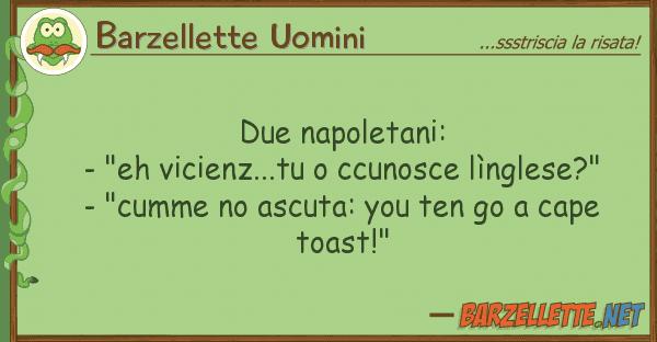 """Barzellette Uomini due napoletani: - """"eh vicienz...tu"""