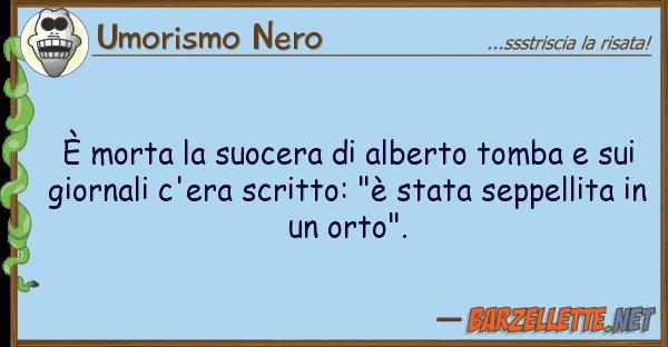 Umorismo Nero ? morta suocera alberto tomba