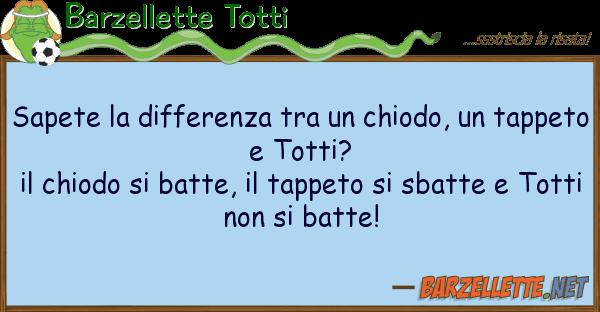 Barzellette Totti sapete differenza chiodo, t