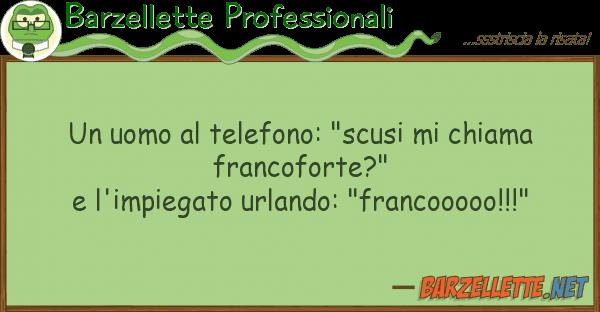 """Barzellette Professionali uomo telefono: """"scusi chiama fr"""