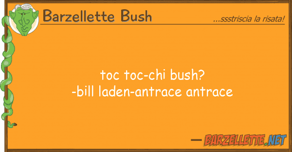 Barzellette Bush toc toc-chi bush?-bill laden-antrace ant