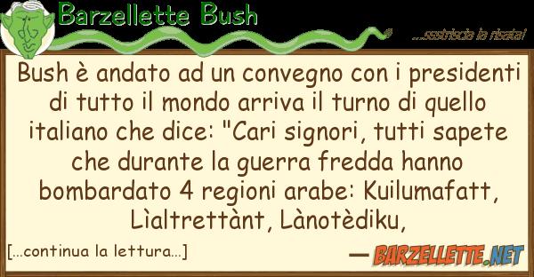 Barzellette Bush bush ? andato convegno presi