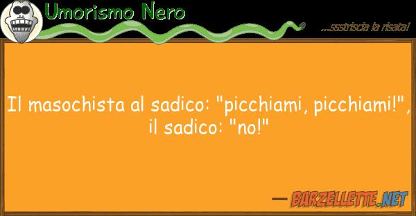 "Umorismo Nero masochista sadico: ""picchiami, pic"