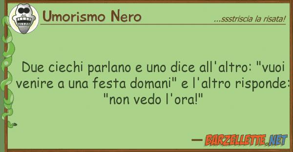 Umorismo Nero due ciechi parlano dice all'altro: