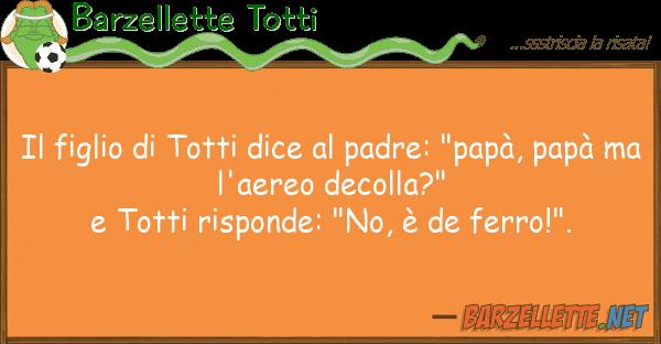 """Barzellette Totti figlio totti dice padre: """"pap?,"""