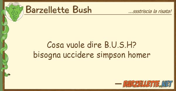 Barzellette Bush cosa vuole dire b.u.s.h? bisogna uccider