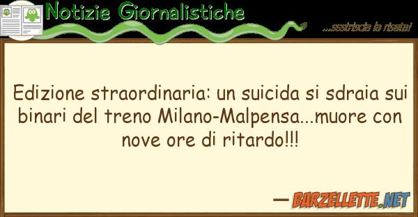 Barzelletta: Edizione straordinaria: un suicida si sdraia sui binari...