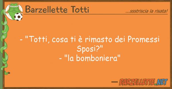 """Barzellette Totti - """"totti, cosa ? rimasto promessi"""