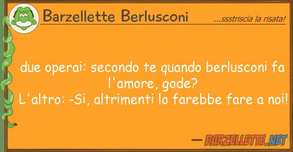 Barzellette Berlusconi due operai: secondo te quando berlusconi
